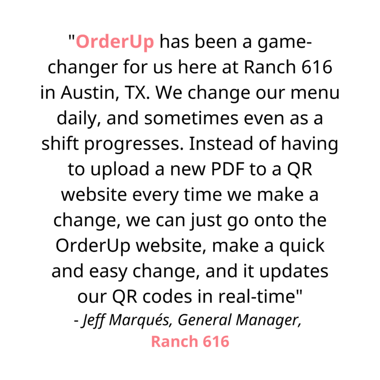 OrderUp has been a game changer for us here at Ranch 616 in Austin, TX. We change our menu daily, and sometimes even as a shift progresses. Instead of having to upload a new PDF to a QR website everytime we make a change, we can just go onto the OrderUp website, make a quick and easy change, and it updates our QR codes in real time. The OrderUp team have been nothing short of amazing, and are quick to respond to any questions we ever have. They also make it super easy to design and order QR code stickers straight through them, that are of excellent quality and look. In short, get with OrderUp!